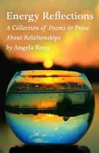 Energy Reflections: A Collection of Poems & Prose About Relationships
