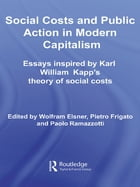 Social Costs and Public Action in Modern Capitalism: Essays Inspired by Karl William Kapp's Theory…