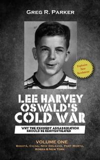 Lee Harvey Oswald's Cold War: Why the Kennedy Assassination Should Be Reinvestigated