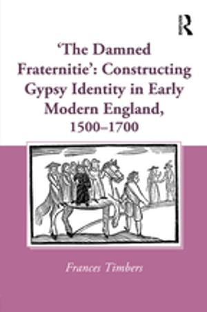 'The Damned Fraternitie': Constructing Gypsy Identity in Early Modern England,  1500?1700