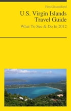 U.S. Virgin Islands Travel Guide - What To See & Do by Fred Stanniford