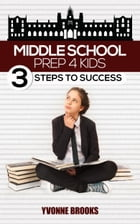 Middle School Prep: 3 Steps to Success by Yvonne Brooks