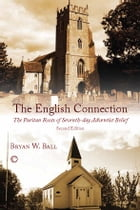 The English Connection: The Puritan Roots of Seventh-Day Adventist Belief (2nd Edition) by Bryan W. Ball