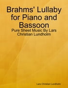 Brahms' Lullaby for Piano and Bassoon - Pure Sheet Music By Lars Christian Lundholm by Lars Christian Lundholm