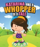 Katarina and a Whopper of a Tale: Children's Books and Bedtime Stories For Kids Ages 3-8 for Fun Loving Kids by Speedy Publishing