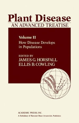 Book Plant Disease: An Advanced Treatise: How Disease Develops in Populations by Horsfall, James G.