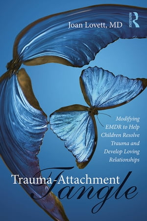 Trauma-Attachment Tangle Modifying EMDR to Help Children Resolve Trauma and Develop Loving Relationships