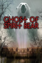 Ghost of Spirit Bear by Ben Mikaelsen