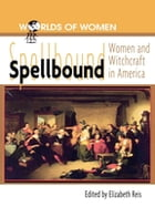 Spellbound: Woman and Witchcraft in America
