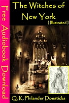 The Witches of New York [ Illustrated ]: [ Free Audiobooks Download ] by Q. K. Philander Doesticks