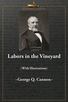 Labors in the Vineyard (With Illustrations) by George Q. Cannon