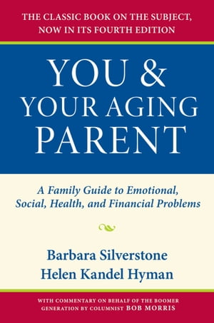 You and Your Aging Parent A Family Guide to Emotional,  Social,  Health,  and Financial Problems