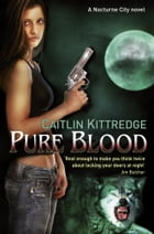 Pure Blood: A Nocturne City Novel by Caitlin Kittredge
