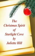 The Christmas Spirit of Starlight Cove by Juliette Hill