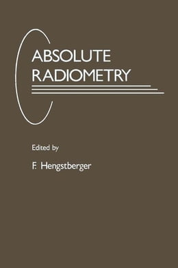 Book Absolute Radiometry: Electrically Calibrated Thermal Detectors of Optical Radiation by Hengstberger, F