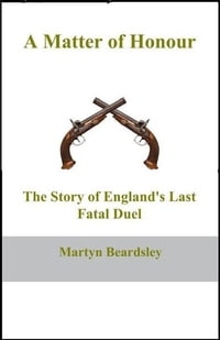 A Matter of Honour: The Story of England's Last Fatal Duel