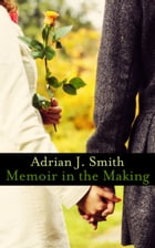 Memoir in the Making by Adrian J. Smith