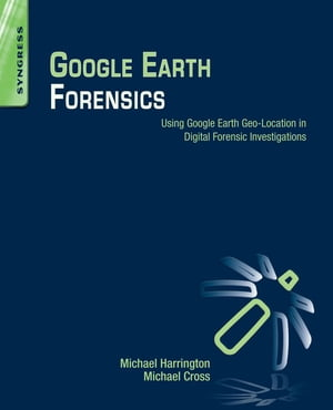 Google Earth Forensics Using Google Earth Geo-Location in Digital Forensic Investigations