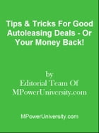 Tips & Tricks For Good Autoleasing Deals - Or Your Money Back! by Editorial Team Of MPowerUniversity.com