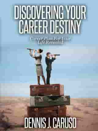 Discovering Your Career Destiny by Dennis Caruso