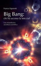 Big Bang: chi ha acceso la miccia?: Una straordinaria avventura scientifica by Franco Saporetti