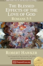 The Blessed Effects of the Love of God in the Soul - Romans 5:5: Specimens of Preaching by Robert Hawker