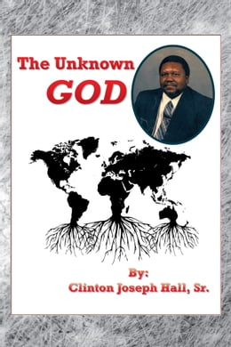 Book The Unknown GOD by Clinton Joseph Hall, Sr.