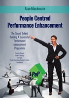 People Centred Performance Enhancement: The Secret Behind Building A Successful Performance Enhancement Programme by Alan Mackenzie