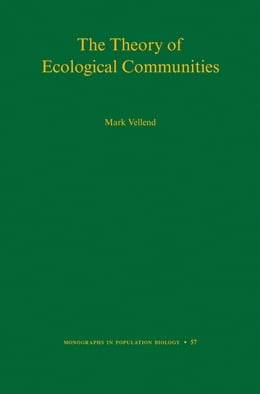 Book The Theory of Ecological Communities (MPB-57) by Mark Vellend
