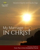 My Marriage In Christ: Sermon Outlines by Stephen Ongo