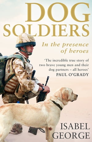 Dog Soldiers: Love,  loyalty and sacrifice on the front line