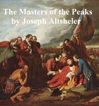 The Masters of the Peaks, A Story of the Great North Woods by Joseph Altsheler