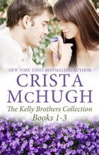 The Kelly Brothers, Books 1-3: The Sweetest Seduction/Breakaway Hearts/Falling for the Wingman by Crista McHugh