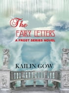 The Fairy Letters: A FROST Series(TM) Novel by Kailin Gow