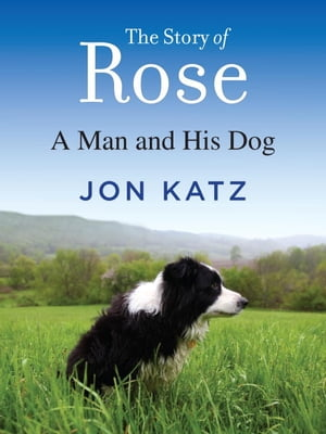 The Story of Rose A Man and His Dog