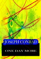 One Day More: A Play In One Act by Joseph Conrad