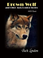 Brown Wolf and Other Jack London Stories by Jack London
