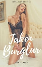 Taken by a Burglar: Popped Cherry Surprise, #2 by Ivory Young