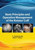 Basic Principles and Operative Management of the Rotator Cuff by Benjamin Ma