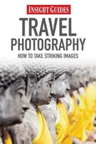 Insight Guides Travel Photography by Insight Guides