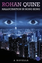 Hallucination in Hong Kong by Rohan Quine