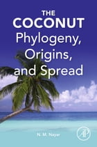 The Coconut: Phylogeny,Origins, and Spread by N Madhavan Nayar