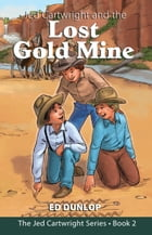 Jed Cartwright and the Lost Gold Mine by Ed Dunlop