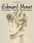 Edouard Manet: Drawings, Pastels, Watercolours by Daniel Coenn