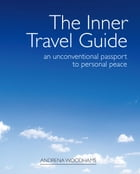 The Inner Travel Guide: An Unconventional Passport to Personal Peace by Andrena Woodhams