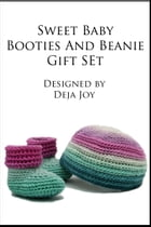 Sweet Baby Booties and Beanie Gift Set by Deja Joy