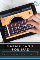 Garageband for iPad: The How-To Guide by Simon Williams