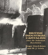 British Industrial Capitalism Since The Industrial Revolution