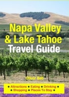 Napa Valley & Lake Tahoe Travel Guide: Attractions, Eating, Drinking, Shopping & Places To Stay by Oliver Bell
