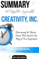 Ed Catmull & Amy Wallace's Creativity, Inc: Overcoming the Unseen Forces that Stand in the Way of True Inspiration , Summary by Ant Hive Media